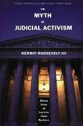 Myth of Judicial Activism Making Sense of Supreme Court Decisions