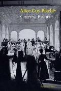 Alice Guy Blach?: Cinema Pioneer
