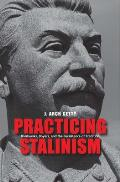 Practicing Stalinism Bolsheviks Boyars & The Persistence Of Tradition