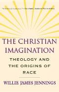 Christian Imagination Theology & the Origins of Race