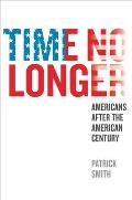 Time No Longer Americans After the American Century