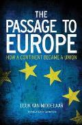 Passage to Europe How a Continent Became a Union