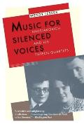 Music for Silenced Voices Shostakovich & His Fifteen Quartets
