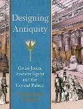 Designing Antiquity: Owen Jones, Ancient Egypt, and the Crystal Palace