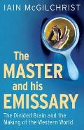 Master & His Emissary The Divided Brain & the Making of the Western World