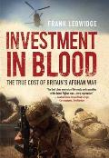 Investment in Blood: The Real Cost of Britain's Afghan War