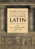 College Latin An Intermediate Course