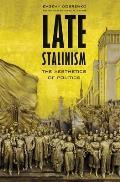 Late Stalinism: The Aesthetics of Politics