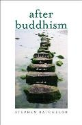 After Buddhism Rethinking the Dharma for a Secular Age