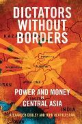 Dictators Without Borders Power & Money in Central Asia