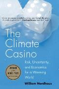 Climate Casino Risk Uncertainty & Economics For A Warming World