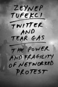 Twitter & Tear Gas The Power & Fragility of Networked Protest