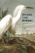 Spare the Birds George Bird Grinnell & the First Audubon Society