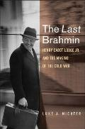 The Last Brahmin: Henry Cabot Lodge Jr. and the Making of the Cold War