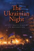 Ukrainian Night An Intimate History of Revolution
