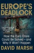 Europes Deadlock How The Euro Crisis Could Be Solved & Why It Still Wont Happen