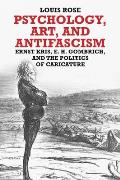 Psychology, Art, and Antifascism: Ernst Kris, E. H. Gombrich, and the Politics of Caricature