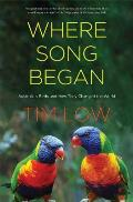 Where Song Began Australias Birds & How They Changed the World