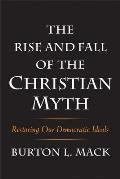 Rise & Fall of the Christian Myth Restoring Our Democratic Ideals
