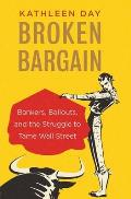 Broken Bargain Bankers Bailouts & the Struggle to Tame Wall Street