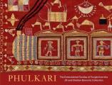 Phulkari: The Embroidered Textiles of Punjab from the Jill and Sheldon Bonovitz Collection