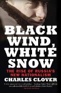 Black Wind White Snow The Rise of Russias New Nationalism