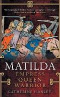 Matilda: Empress, Queen, Warrior