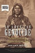 American Genocide The United States & the California Indian Catastrophe 1846 1873