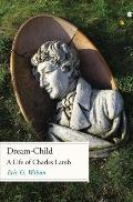Dream Child A Life of Charles Lamb