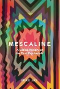 Mescaline A Global History of the First Psychedelic