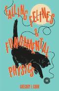 Falling Felines & Fundamental Physics