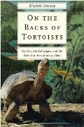On the Backs of Tortoises Darwin the Galapagos & the Fate of an Evolutionary Eden