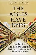 Aisles Have Eyes How Retailers Track Your Shopping Strip Your Privacy & Define Your Power