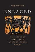 Enraged Why Violent Times Need Ancient Greek Myths