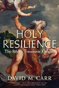 Holy Resilience The Bibles Traumatic Origins