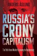 Russias Crony Capitalism the Path from Market Economy to Kleptocracy