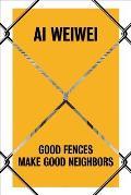 Ai Weiwei Good Fences Make Good Neighbors