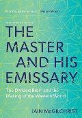 Master & His Emissary 2nd Edition The Divided Brain & the Making of the Western World