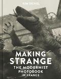 Making Strange The Modernist Photobook in France