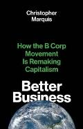 Better Business How the B Corp Movement Is Remaking Capitalism