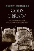 Gods Library The Archaeology of the Earliest Christian Manuscripts