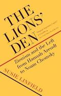 The Lions' Den: Zionism and the Left from Hannah Arendt to Noam Chomsky