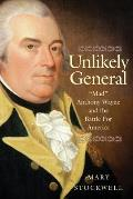Unlikely General: Mad Anthony Wayne and the Battle for America