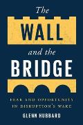 Wall & the Bridge Fear & Opportunity in Disruptions Wake