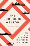Economic Weapon The Rise of Sanctions as a Tool of Modern War