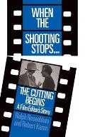 When the Shooting Stops the Cutting Begins A Film Editors Story