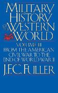 Military History of the Western World Volume 3 From the American Civil War to the End of World War II