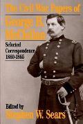 The Civil War Papers of George B. McClellan: Selected Correspondence, 1860-1865