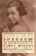His Eye Is on the Sparrow: An Autobiography