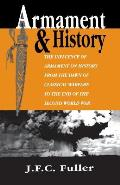 Armament and History: The Influence of Armament on History from the Dawn of Classical Warfare to the End of the Second World War